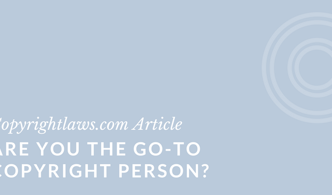 Are You the Go-To Copyright Person?