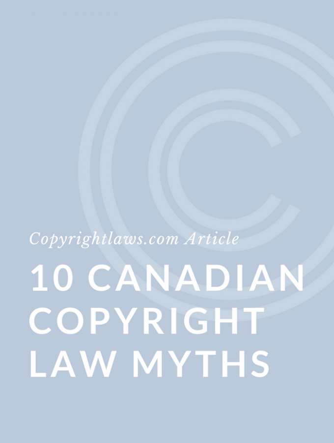 10 Myths About Canadian Copyright Law