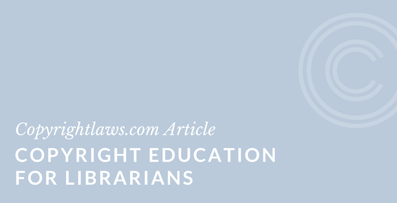 Copyright education for librarians information for Copyright facts and information