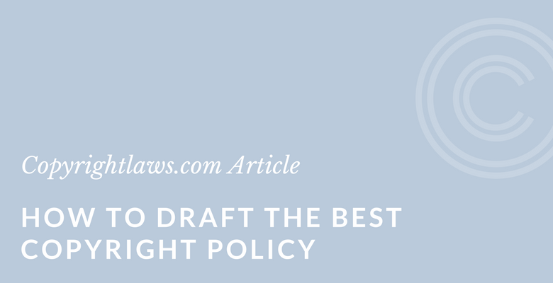 Drafting a good copyright policy begins with a well defined purpose