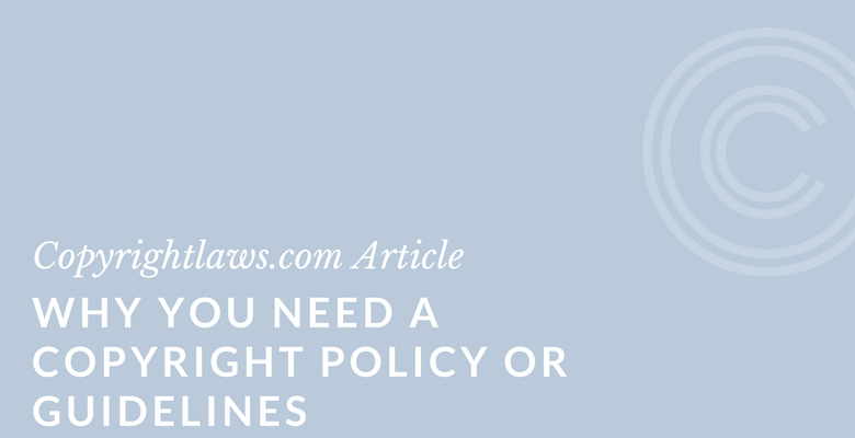 5 reasons why you should have a copyright policy or guidelines
