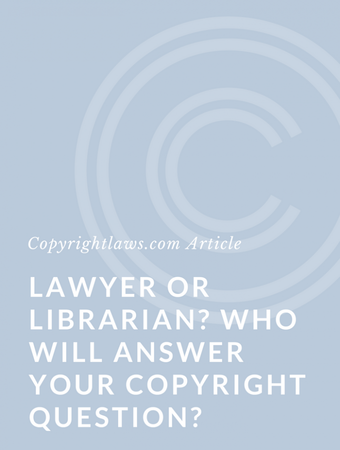 Lawyer or Librarian? Who Will Answer Your Copyright Question?
