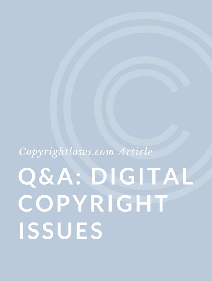 Q&A Digital Copyright Issues ❘ Copyrightlaws.com