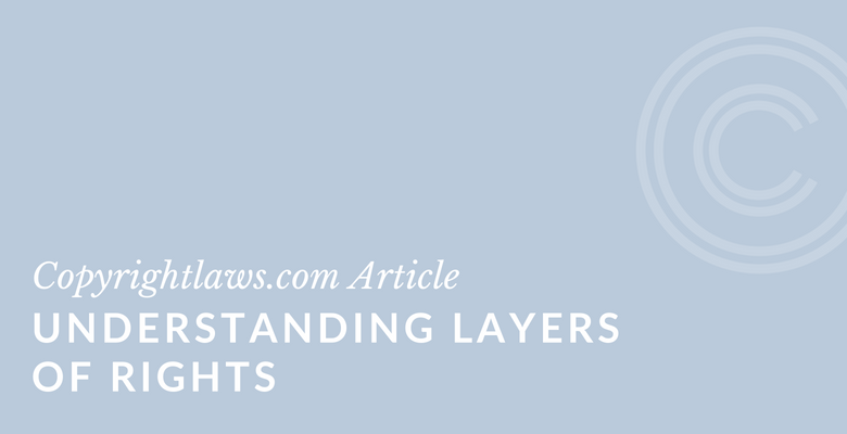 Understanding Layers of Rights ❘ Copyrightlaws.com