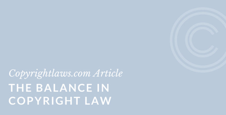 The Balance in Copyright Law ❘ Copyrightlaws.com