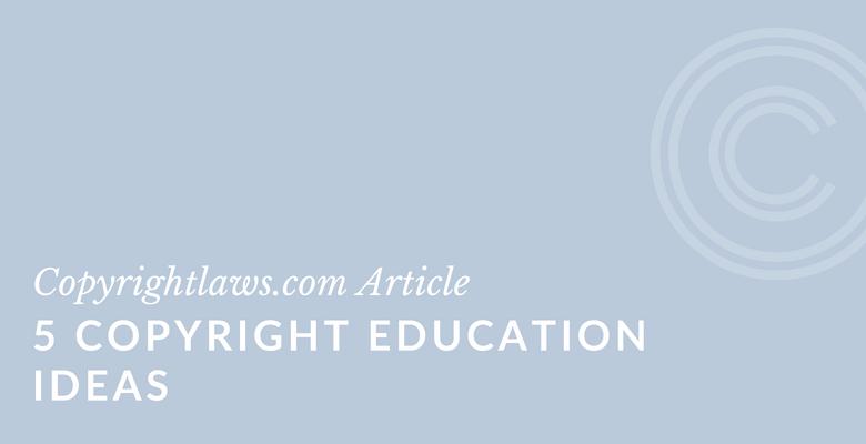 5 Copyright Education Ideas ❘ Copyrightlaws.com