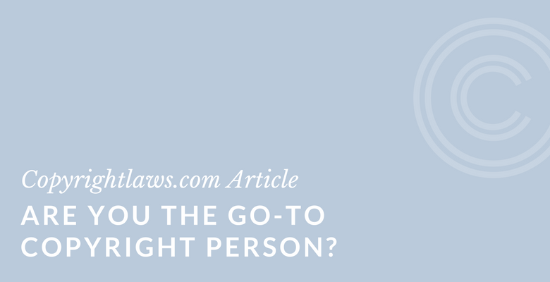 Learn how to embrace the role of the go-to copyright person.