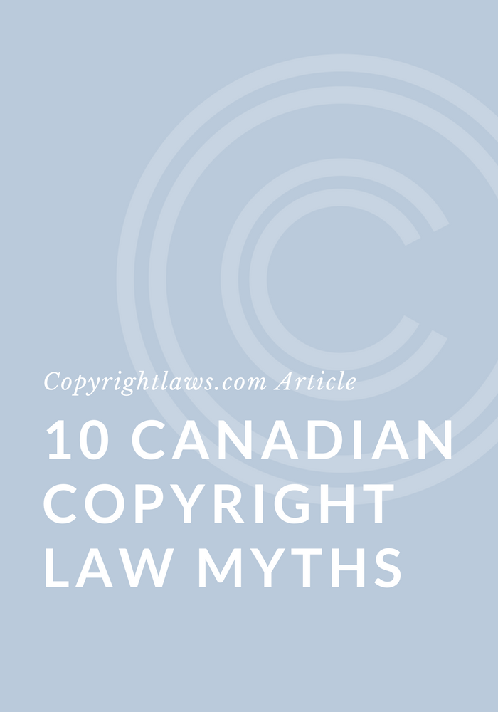 10 Myths About Canadian Copyright Law Copyrightlaws Copyright