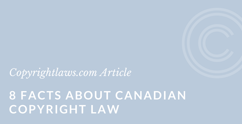 8 facts about canadian copyright law for Copyright facts and information