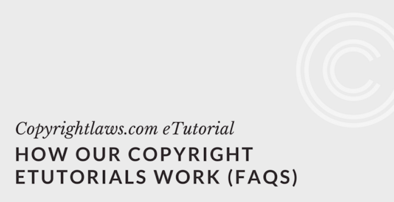 How Our Copyright eTutorials Work (FAQs)