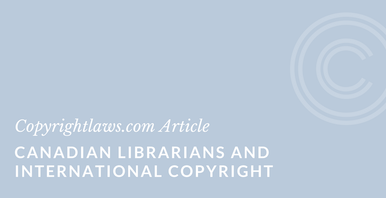 What Canadian librarians need to know about international copyright law