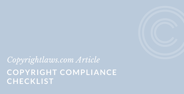 Use this copyright compliance checklist to lower your copyright infringement risks.