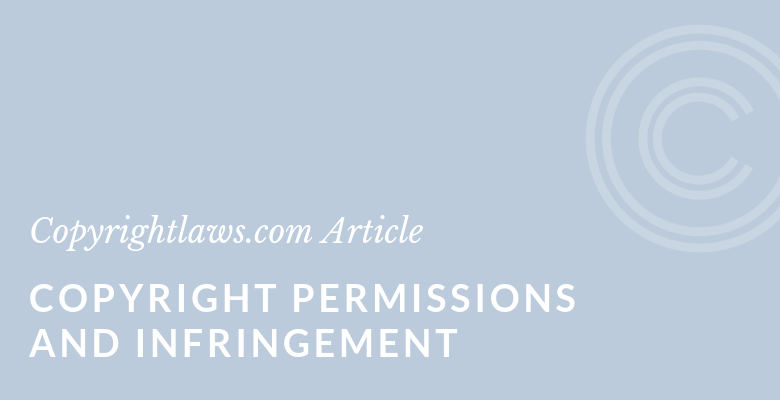 Copyright Permissions and Infringement ❘ Copyrightlaws.com