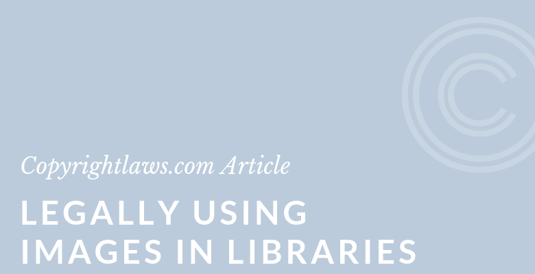 Legally Using Images in Libraries ❘ Copyrightlaws.com