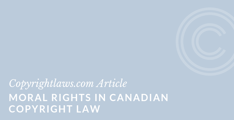 Moral Rights in Canadian Copyright Law ❘ Copyrightlaws.com