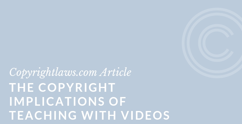 Graphic image for the article The Copyright Implications of Teaching with Videos